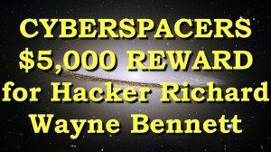 cyberspacers-5000-dollar-reward-for-hacker-richard-wayne-bennett